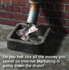 Do you feel like all the money you spend on Internet Marketing is going down the drain?
